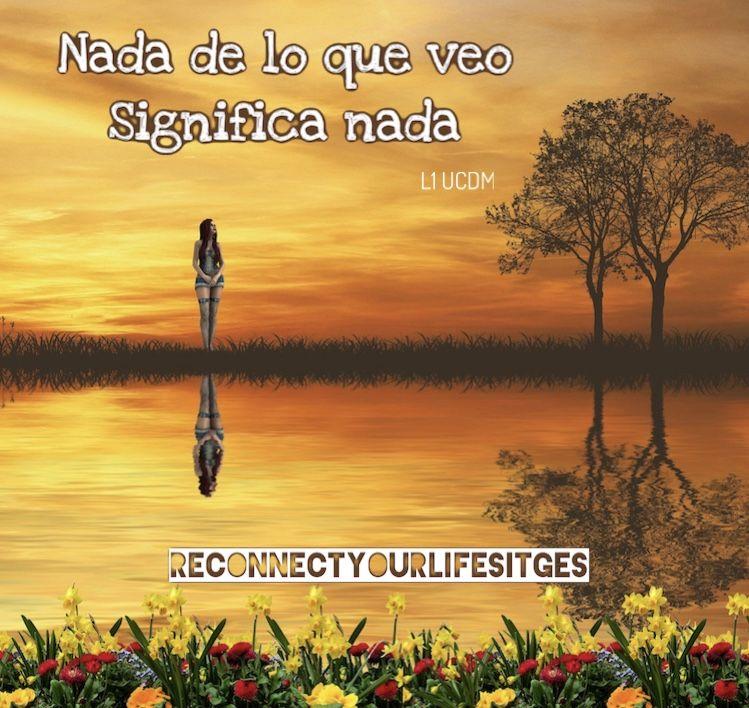 Nada de lo que veo Significa nada L1 #MDLC #UCDM #energy #awakening #evolution #equilibrio #openyourconsciousness #reconnectyourlife #sitges #barcelona