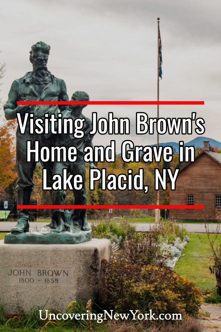 The John Brown Farm State Historic Site in Lake Placid, New York offers a look at the life of this famous abolitionist. It's also the spot where Brown was buried after he was executed for treason.