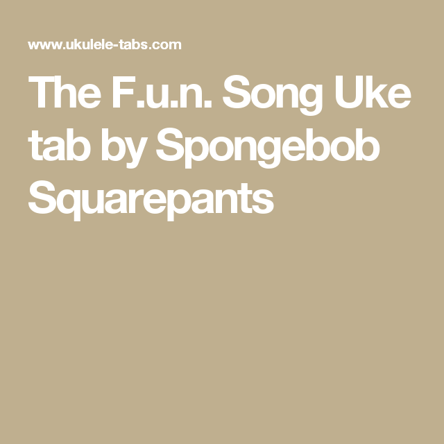 The Fun Song Uke Tab By Spongebob Squarepants Ukulele In 2018