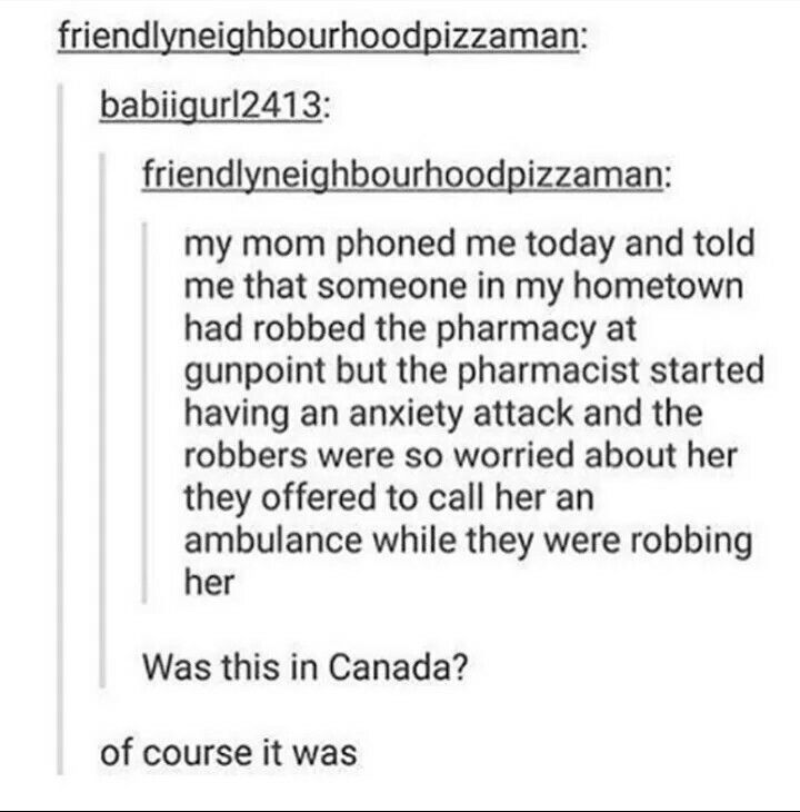 We CAN be rude!!! - Canada..... also Canada OH SORRY I DIDNT MEAN TO BUMP INTO YOU HERE COME TAKE SOME OF MY MAPLE SURUP AND HOCKEY PUCKS ( I live in Canada and this is true)