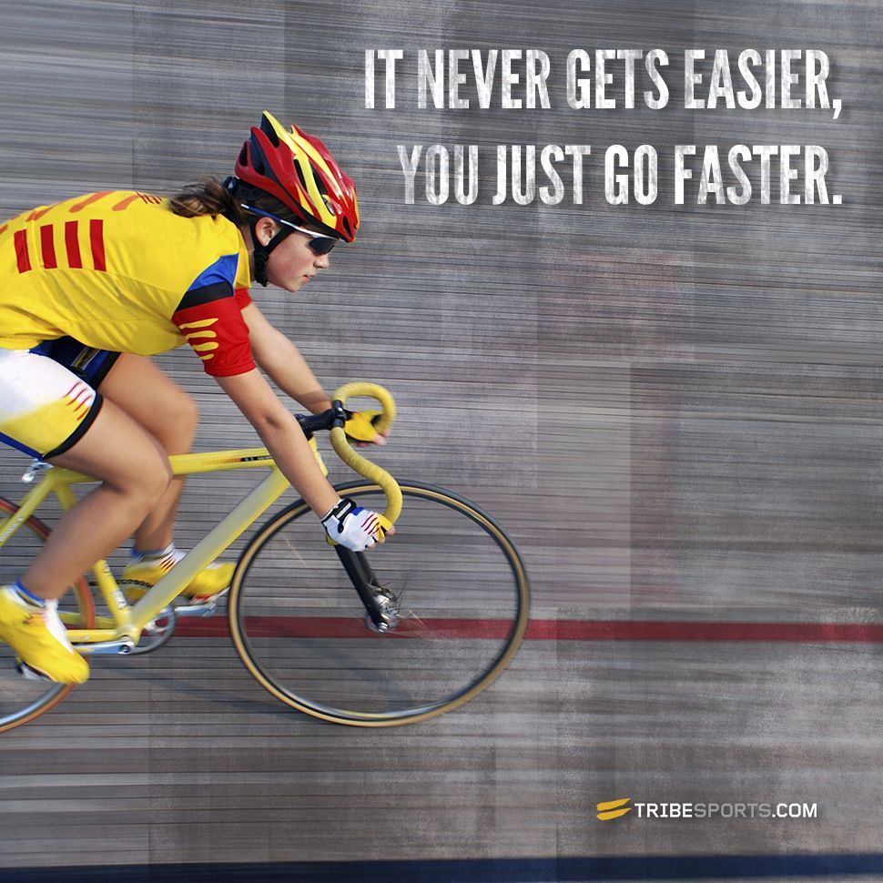 It never gets easier, you just go faster. #tribesports #fitness #quote #cycling #bike #bicycle #moti...