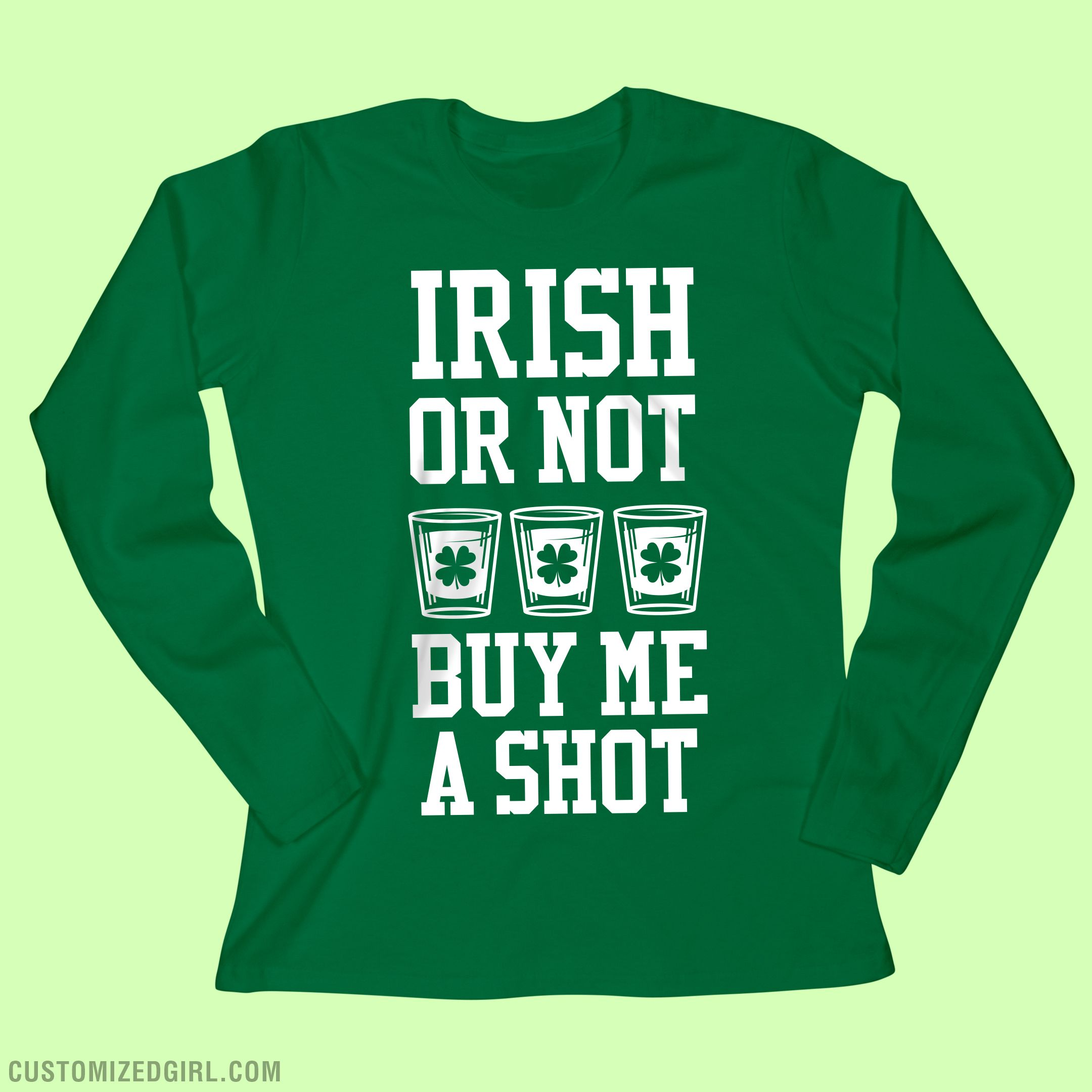 54247abd5 #stpatricksday #green Irish or not, buy me a shot. This girl does not want  to go thirsty on St. Patrick's Day. Wear this funny long sleeve shirt ...