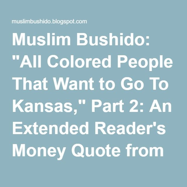 "Muslim Bushido: ""All Colored People That Want to Go To Kansas,"" Part 2: An Extended Reader's Money Quote from Sister Seeking/Miriam/MaryAnn"
