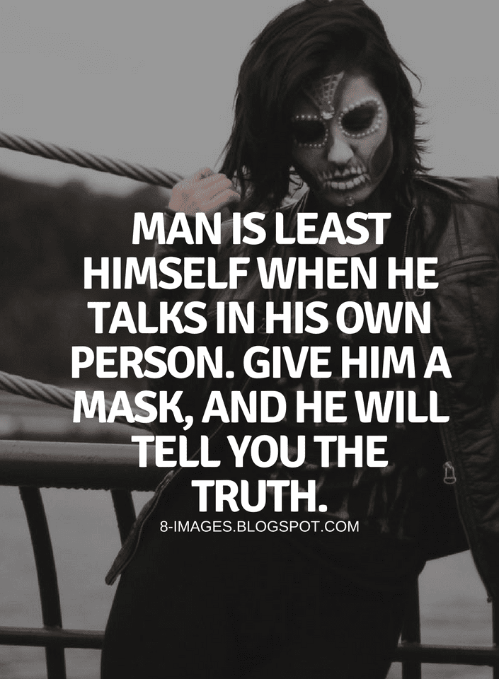 Quotes Man Is Least Himself When He Talks In His Own Person Give