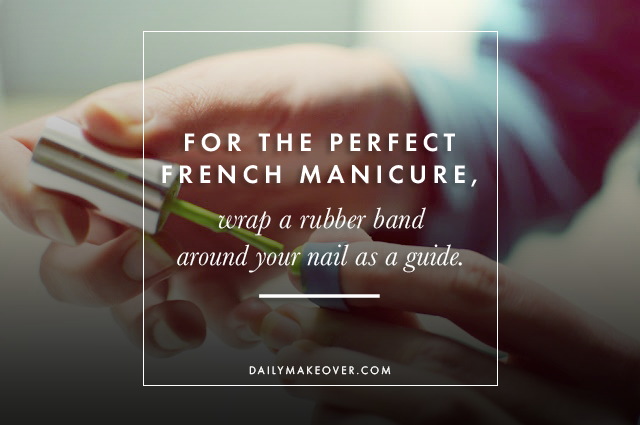 20 Life Hacks for Your Beauty Routine | Daily Makeover For the perfect French manicure, wrap a rubber band around your nail as a guide.  Read more: http://www.dailymakeover.com/trends/makeup/life-hacks-beauty/#ixzz3MpnCZi2g