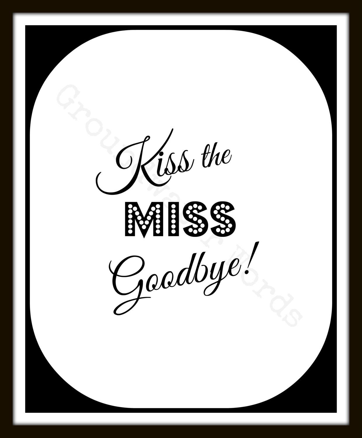 image relating to Kiss the Miss Goodbye Printable named Pin by means of C C upon Marriage - Bachelorette Social gathering Needs for the