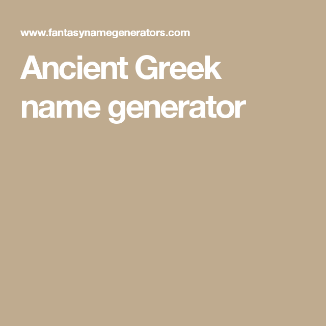 Ancient Greek name generator | Name generator | Greek name generator