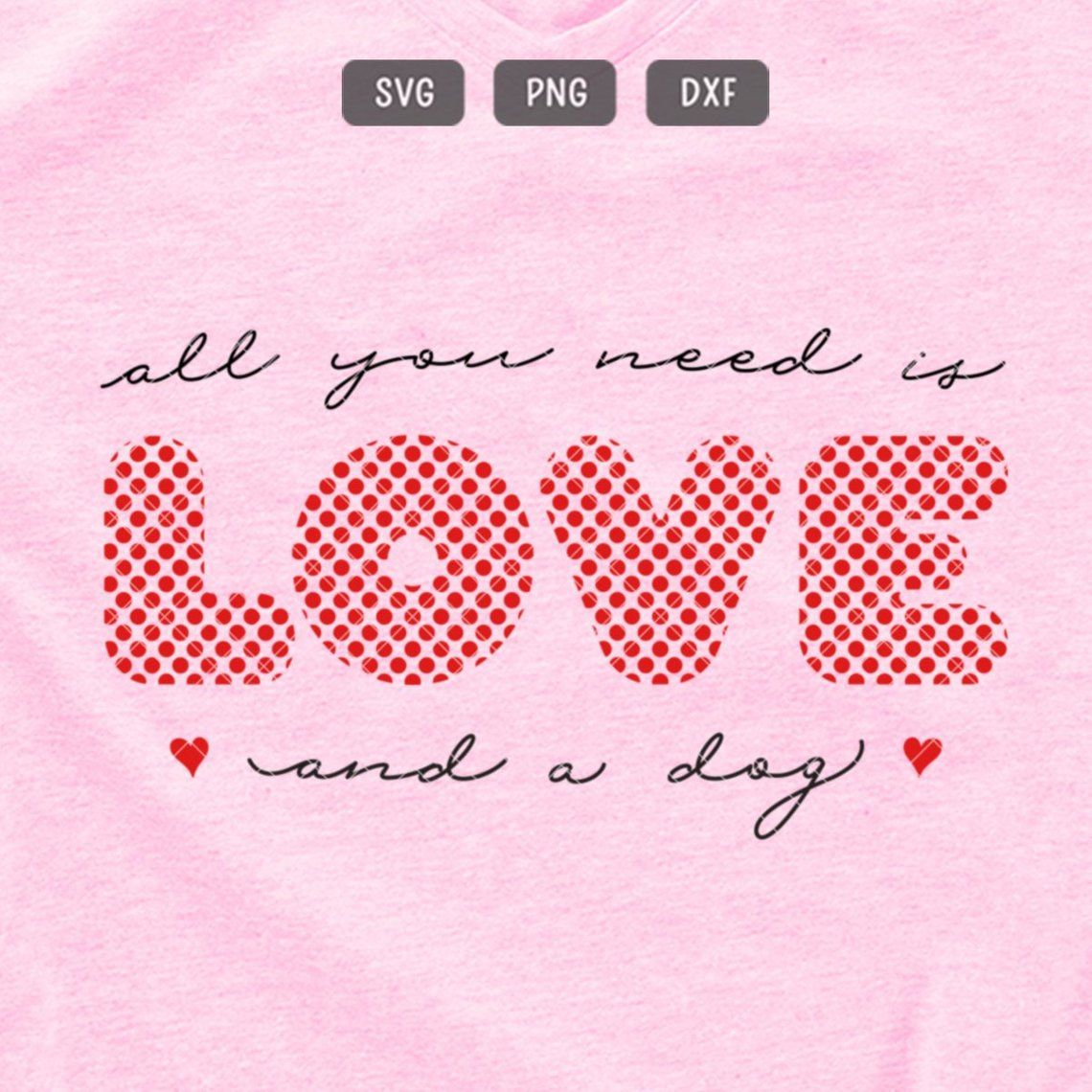 All You Need Is Love And A Dog Svg Png Dxf Vector File Clip Art Valentine S Day Valentines Svg Svg All You Need Is Love