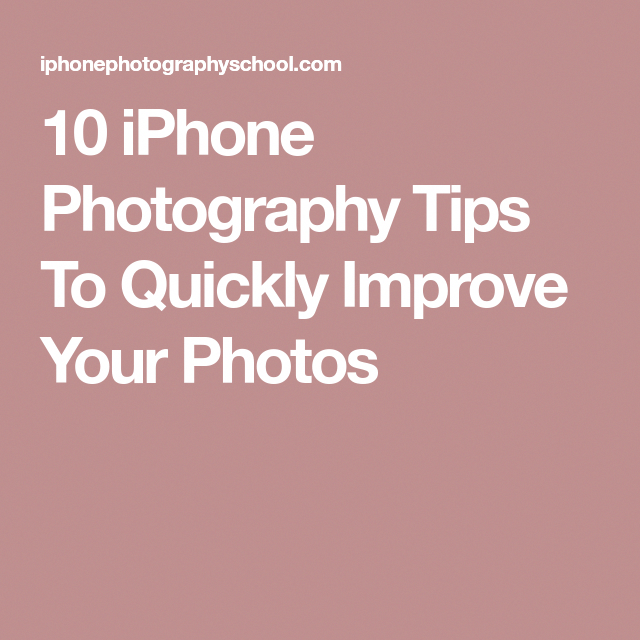 10 IPhone Photography Tips To Quickly Improve Your Photos