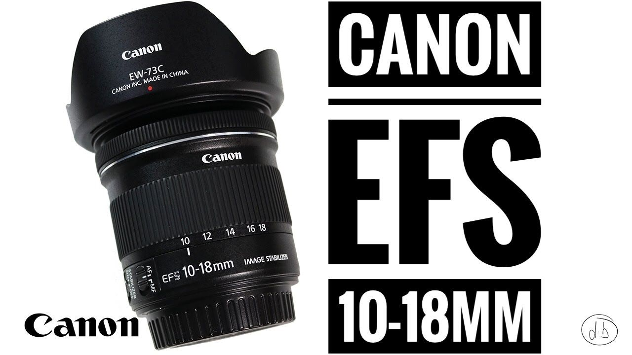 Canon Ef S 10 18mm F 4 5 5 6 Is Stm Lens Review Canon Ef 10 Things Video Photography