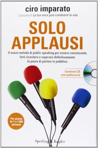 Solo Applausi Il Nuovo Metodo Di Public Speaking Per Essere