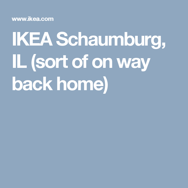 Ikea Schaumburg Il Sort Of On Way Back Home Places Id Like To