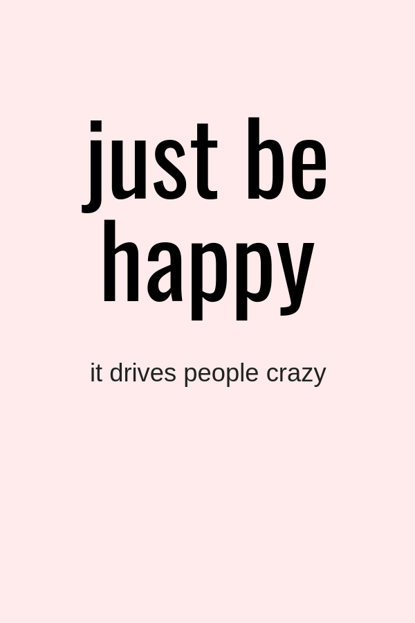 Ich kann gerade nicht happy sein. Stell dir mal vor man ist ständig müde und soll dann gut drauf sein. Das funktioniert nicht so einfach :/