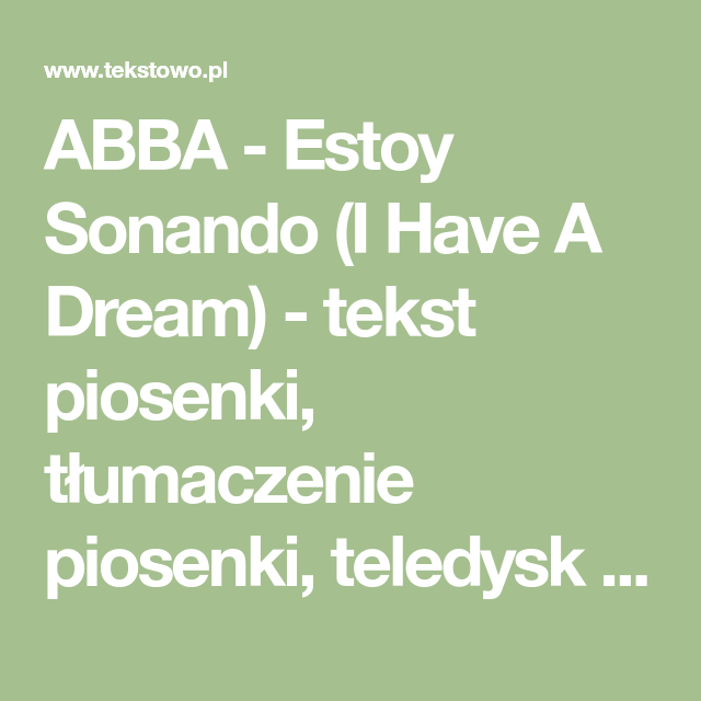 Abba Estoy Sonando I Have A Dream Tekst Piosenki Tlumaczenie Piosenki Teledysk Na Tekstowo Pl Abba I Have A Dream Dream
