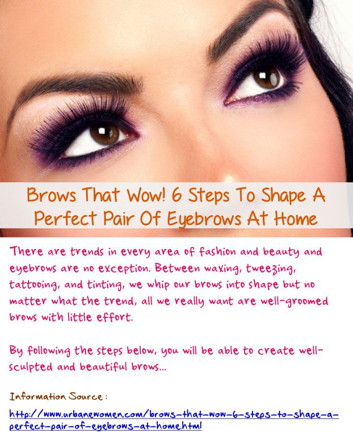 Brows That Wow 6 Steps To A Perfect Pair Of Eyebrows At Home
