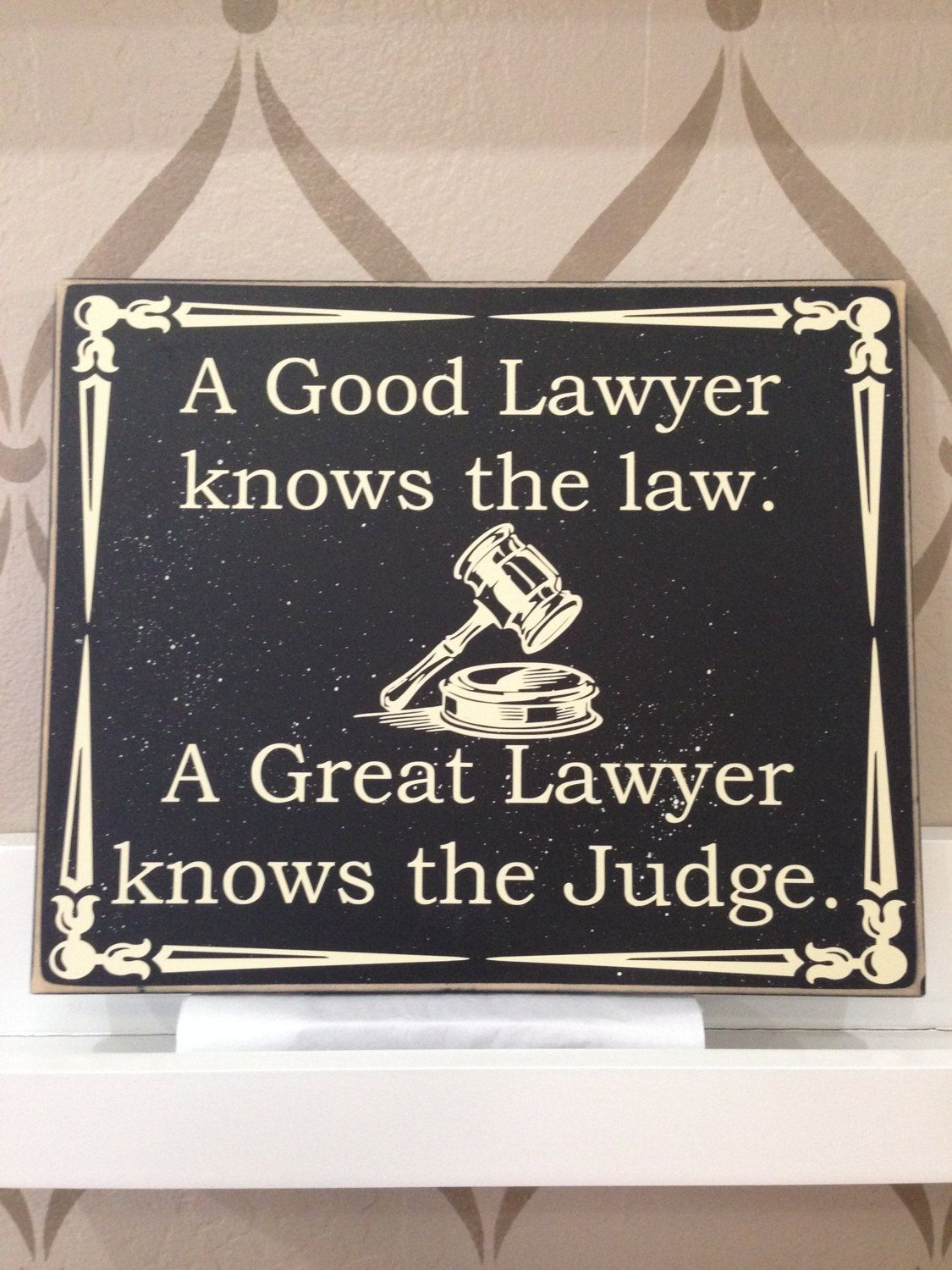 A Good Lawyer Knows The Law A Great Lawyer Knows The