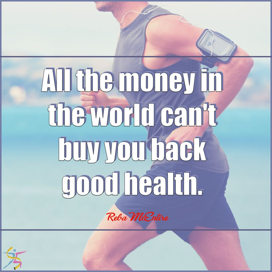 All the money in the world cant buy back good healthwls