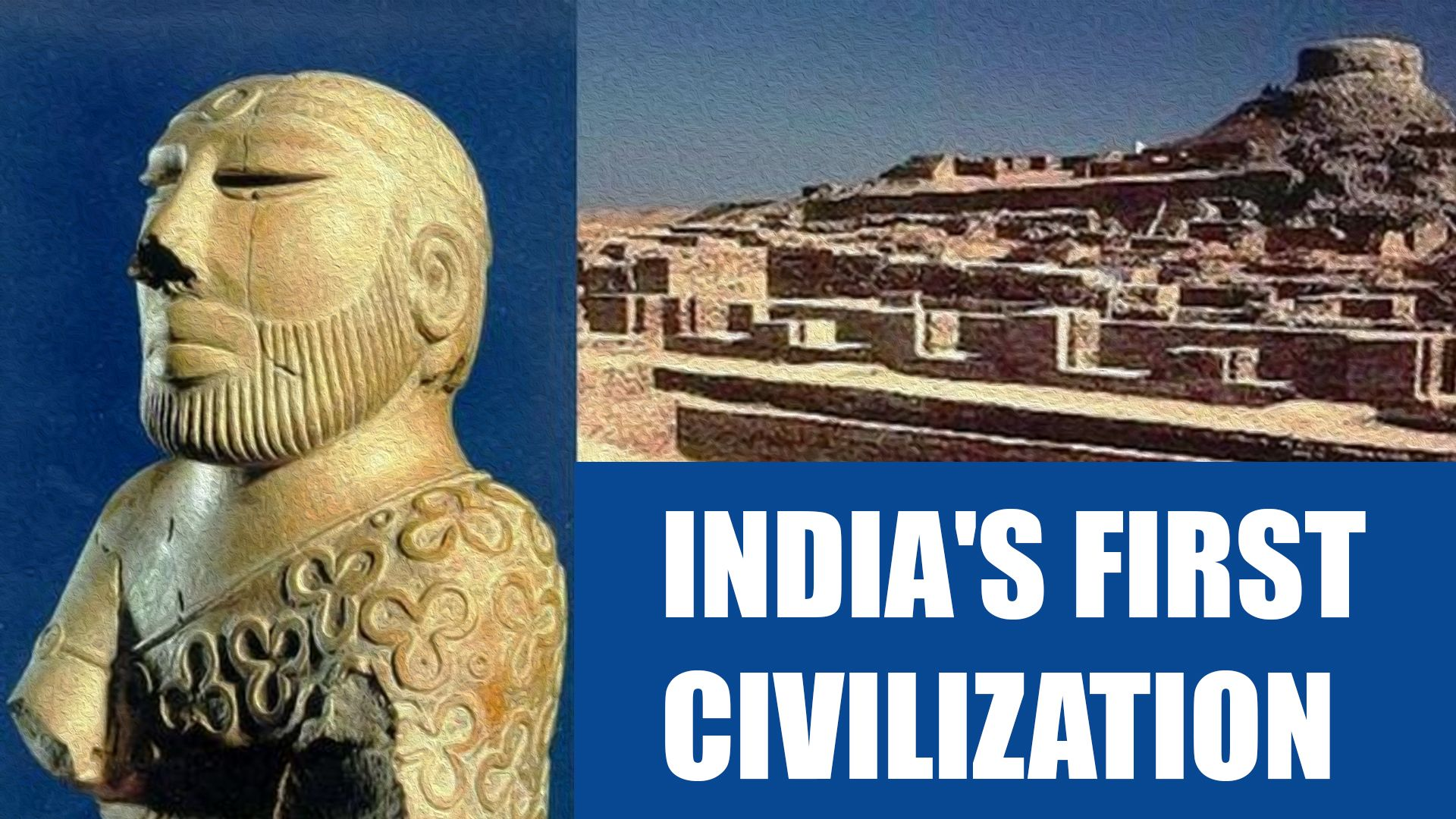 India S First Civilization India Has Been Always Looked
