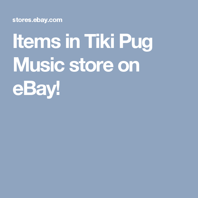 Items in Tiki Pug Music store on eBay! | Ebay selling