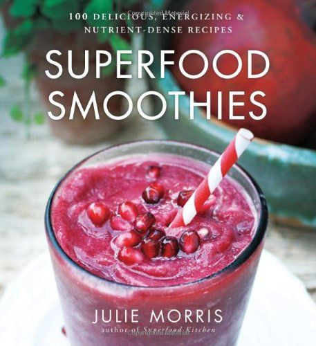 Everyone Loves Smoothies And This Is The Ultimate Smoothie Book Written By Julie Morris Author Of Superfood Kitche Superfood Smoothie Smoothie Book Smoothies