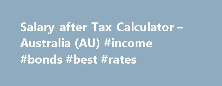 Salary after Tax Calculator \u2013 Australia (AU) #income #bonds #best