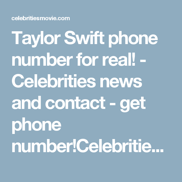 Taylor Swift Phone Number For Real Celebrities News And Contact Get Phone Number Celebrities News And Contac Taylor Swift Phone Number Phone Numbers Phone