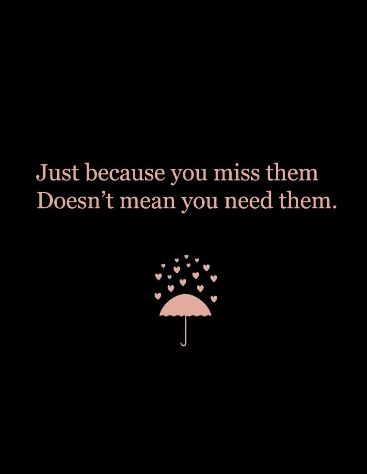 Just because you miss them, doesn't mean you need them