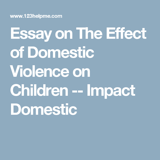 essay on the effect of domestic violence on children impact essay on the effect of domestic violence on children impact domestic