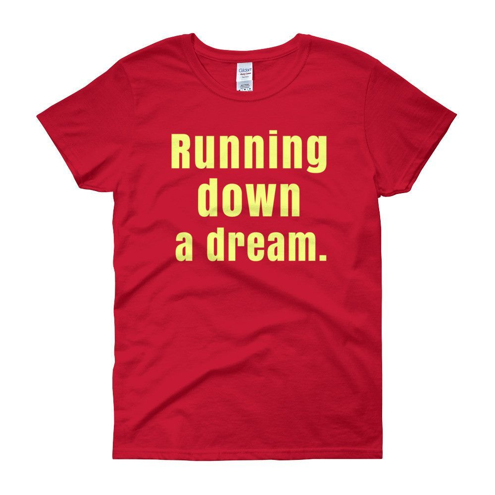RUNNIN' DOWN A DREAM - Women's short sleeve t-shirt