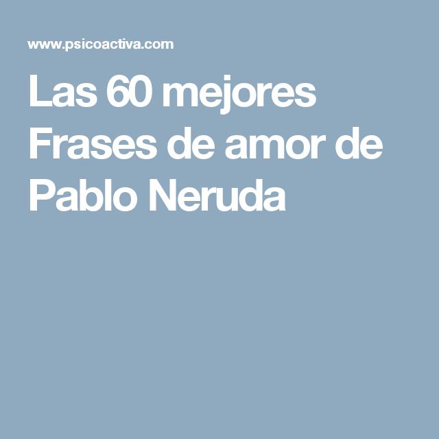 Las 60 Mejores Frases De Amor De Pablo Neruda Thoughts