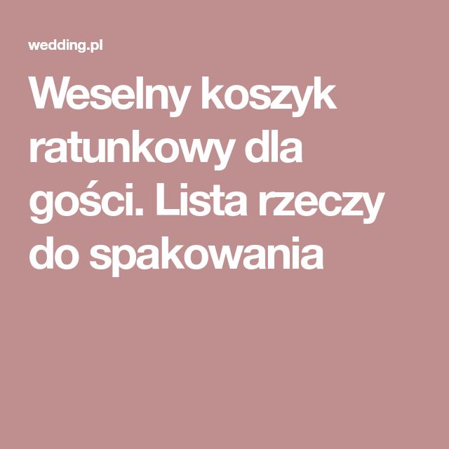 Weselny Koszyk Ratunkowy Dla Gosci Lista Rzeczy Do Spakowania Wedding