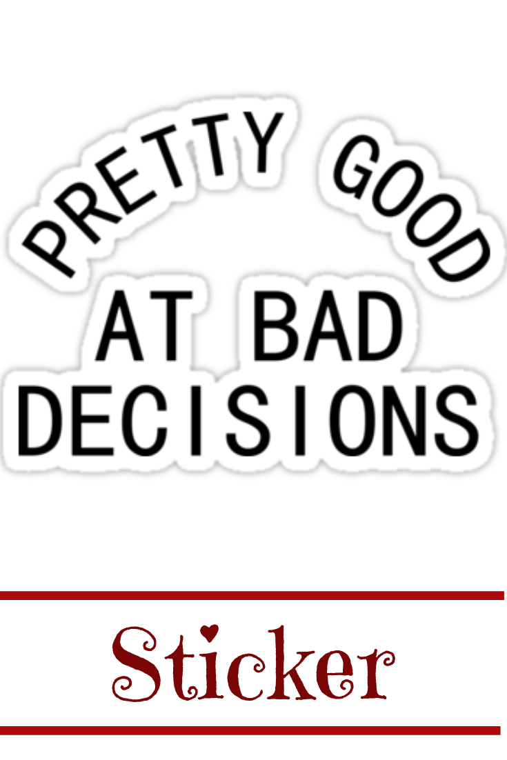 Pretty Good At Bad Decisions Stickers Sarcastic Quotes Funny Quotes Typographic Quote
