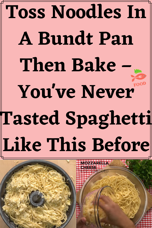 Toss Noodles In A Bundt Pan Then Bake – You've Nev