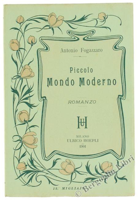 PICCOLO MONDO MODERNO. Fogazzaro Antonio. 1901 Brossura originale verdina ornata con cornice floreale liberty. - Bergoglio Libri d'Epoca