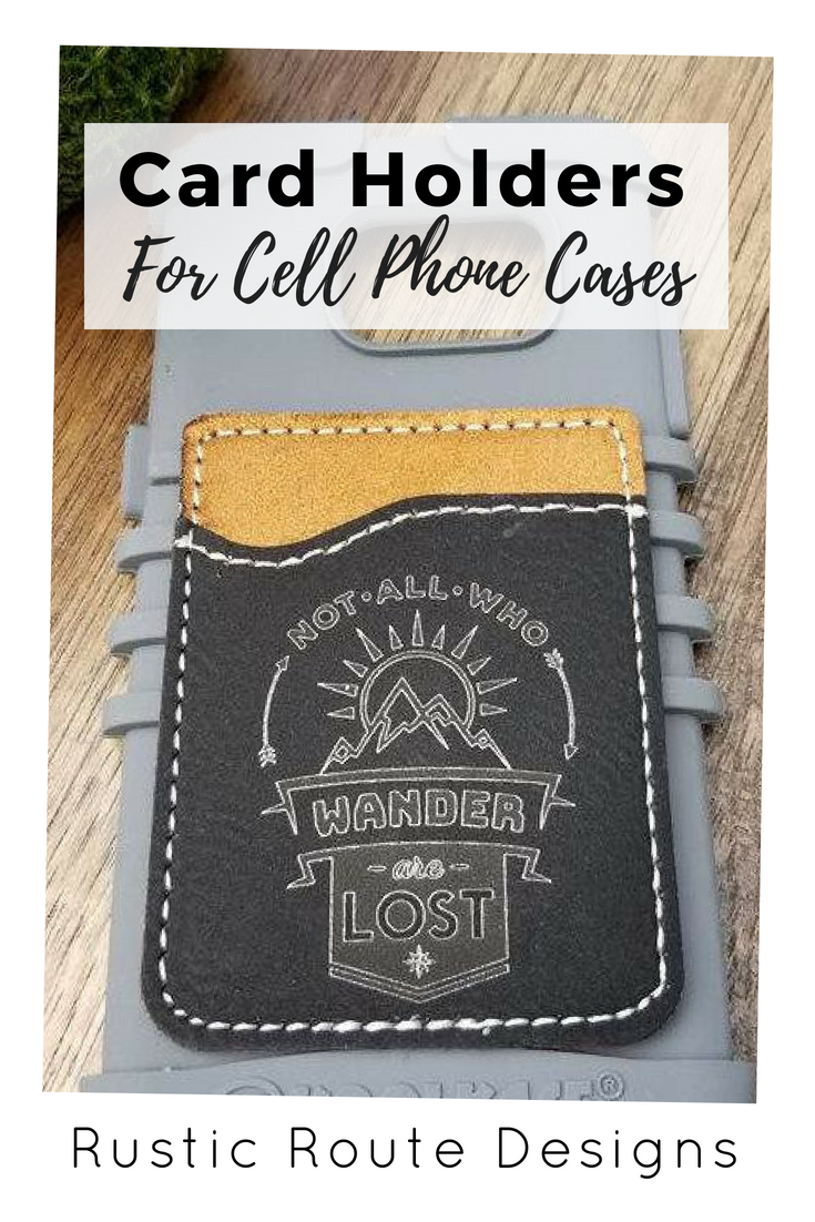 online retailer c350b 9cf51 Not All Who Wander Are Lost! Custom Leather Engraved Cell Phone Card ...