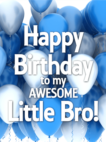 To My Awesome Little Bro Happy Birthday Card This Card Is A Cant