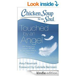 Chicken Soup for the Soul: Touched by an Angel: 101 Miraculous Stories of Faith, Divine Intervention, and Answered Prayers - Kindle edition by Amy Newmark, Gabrielle Bernstein. Religion & Spirituality Kindle eBooks @ Amazon.com.