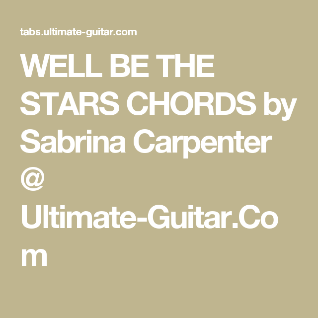 WELL BE THE STARS CHORDS by Sabrina Carpenter @ Ultimate-Guitar.Com ...