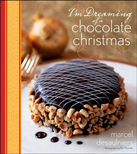 I'm Dreaming of a Chocolate Christmas by Marcel Desaulniers