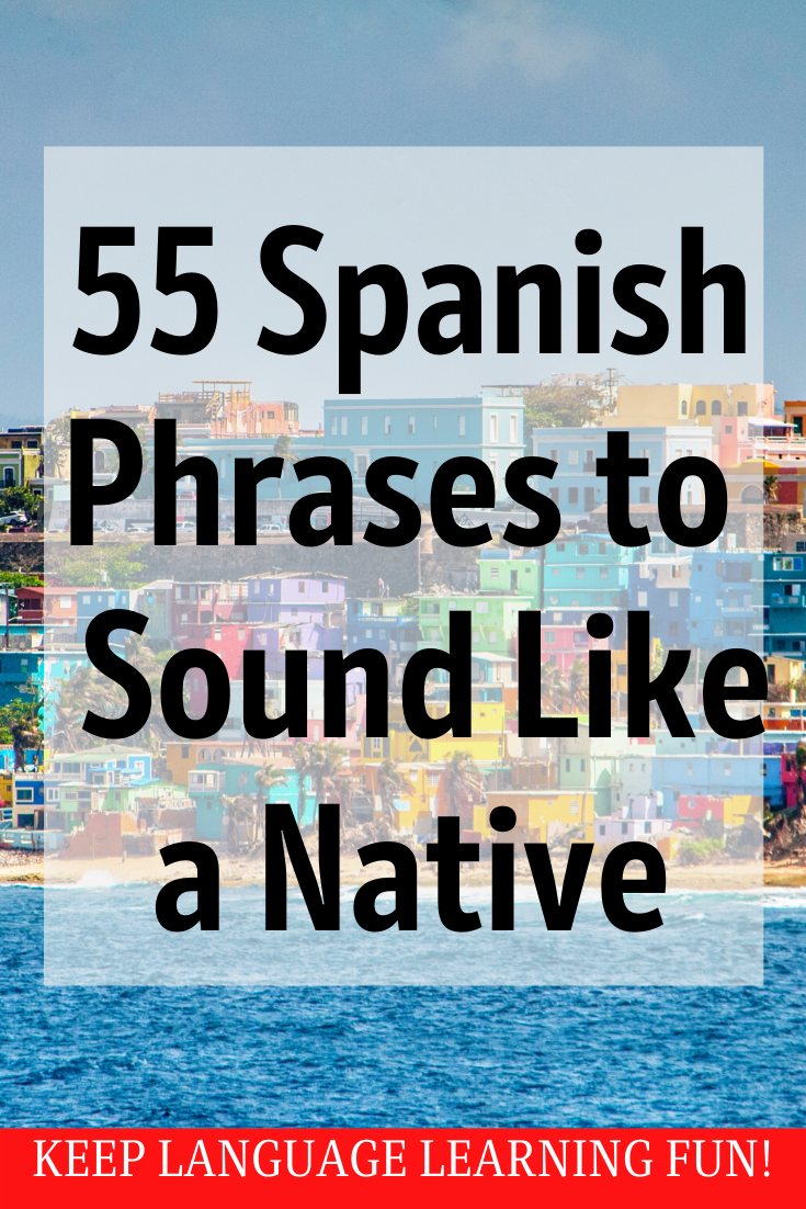 55 Spanish Phrases to Sound Like a Native
