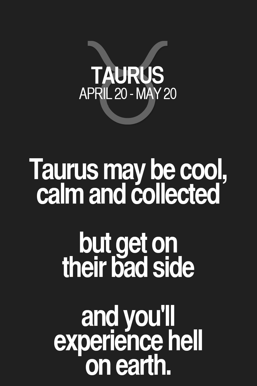 Taurus May Be Cool Calm And Collected But Get On Their Bad Side And
