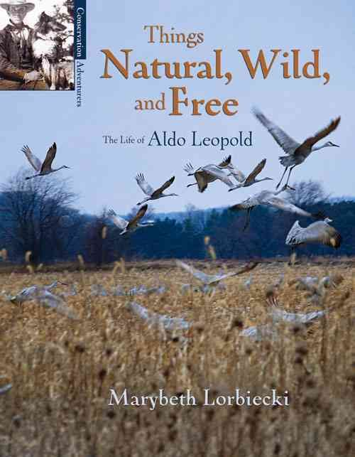 Things, Wild, and Free: The Life of Aldo Leopold