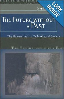 The Future without a Past: The Humanities in a Technological Society: John Paul Russo: 9780826215864: Amazon.com: Books