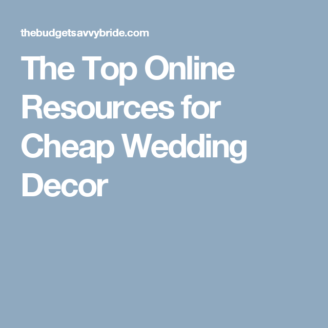 Great Wedding Ideas On A Budget: The Top Online Resources For Cheap Wedding Decor