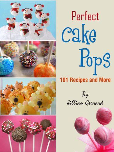 Perfect Cake Pops. 101 Recipes and More