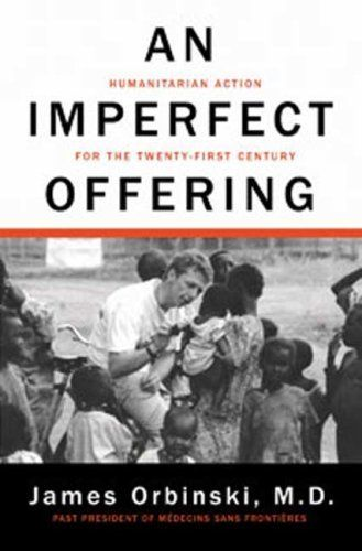 An Imperfect Offering: Humanitarian Action for the Twenty-First Century by James Orbinski. $10.80. Publisher: Walker & Company; 1 edition (September 30, 2008). 448 pages. Author: James Orbinski
