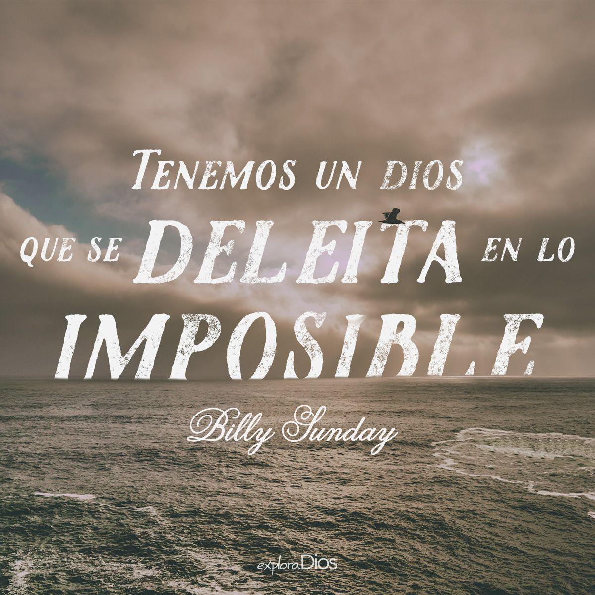 """""""Tenemos un Dios que se deleita en lo imposible"""" Billy Sunday"""