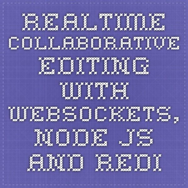 Realtime collaborative editing with WebSockets, Node js and Redis