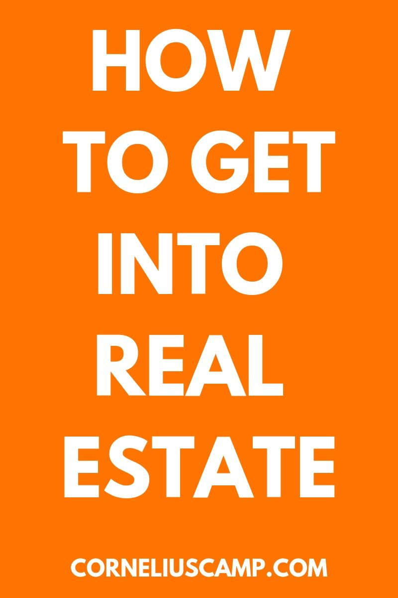 How to get into real estate real talk real estate tips