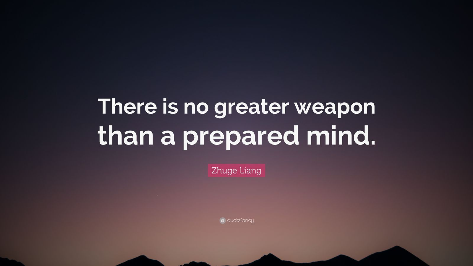 Zhuge Liang Quote U201cthere Is No Greater Weapon Than A Prepared Mind U201d 12 Wallpapers Quotefancy In 2020 Quotes Quotes Romantis Wise